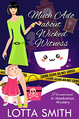 Much Ado about Wicked Witness (Paranormal in Manhattan Mystery: A Cozy Mystery Book 19) by [Smith, Lotta]