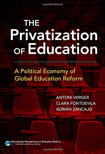 The Privatization of Education: A Political Economy of Global Education Reform (International Perspectives on Educational Reform Series)