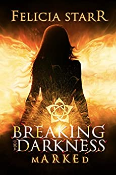 Breaking the Darkness: Marked by [Starr, Felicia]