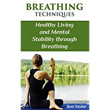 Breathing Techniques: Healthy Living and Mental Stability through Breathing: (Breathing Exercises, How to Breathe)