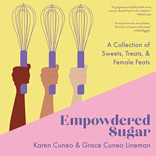 Empowdered Sugar: A Collection of Sweets, Treats, and Female Feats by Karen Cuneo