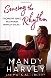 img - for Sensing the Rhythm: Finding My Voice in a World Without Sound book / textbook / text book