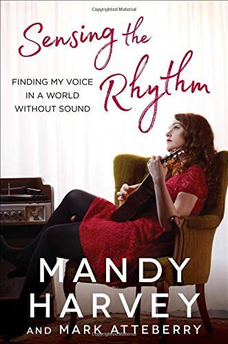 Sensing the Rhythm: Finding My Voice in a World Without Sound: Harvey, Mandy, Atteberry, Mark: 9781501172250: Amazon.com: Books