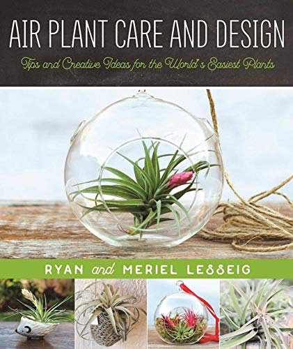- Air Plant Care and Design: Tips and Creative Ideas for the World?s Easiest Plants