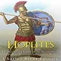 Hoplites: The History and Legacy of the Ancient Greek Soldiers Who Revolutionized Infantry Warfare Audiobook by  Charles River Editors Narrated by Scott Clem