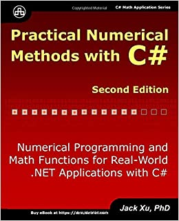 Practical Numerical Methods with C# Second Edition : Numerical Programming and Math Functions for Real-World .NET Applications with C# C# Math Application: Amazon.es: Xu, Jack: Libros en idiomas extranjeros