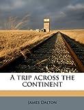 A Trip Across the Continent, James Dalton, 1149765836