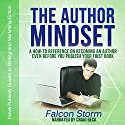 The Author Mindset: A How-to Reference on Becoming an Author Even Before You Publish Your First Book: Novel Publicity Guides to Writing & Marketing Fiction, Book 3 Audiobook by Falcon Storm Narrated by Craig Beck