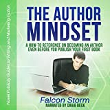 The Author Mindset: A How-to Reference on Becoming an Author Even Before You Publish Your First Book: Novel Publicity Guides to Writing & Marketing Fiction, Book 3