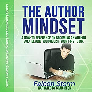 The Author Mindset: A How-to Reference on Becoming an Author Even Before You Publish Your First Book Audiobook