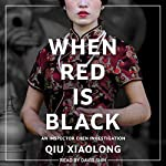 When Red Is Black: Inspector Chen Series, Book 3 | Qiu Xiaolong
