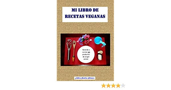 Amazon.com: Mi Libro de Recetas Veganas: Aprende a cocinar deliciosas recetas, fáciles, económicas y saludables, sin productos de origen animal.