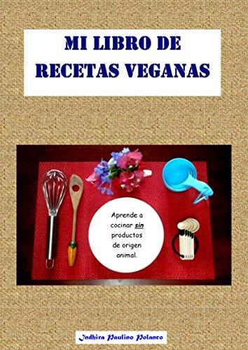 Mi Libro de Recetas Veganas: Aprende a cocinar deliciosas recetas, fáciles, económicas y