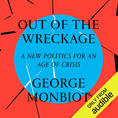 Out of the Wreckage: A New Politics for an Age of Crisis