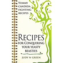 Recipes for Conquering Your Yeasty Beasties: Yummy Candida Fighting Recipes