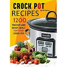 CROCK POT: Delicious Freezer Meal and Dump Meal Recipes for Busy People (Crock Pot, Crock Pot Cookbook, Crock Pot Recipes Cookbook, Crockpot Cookbook, ... Dump Meals, Crock Pot Freezer Meals Book 1)