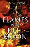 Flames in the Full Moon, Ben Wilson, 1462668585