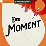 Der Moment (Original Podcast) | Der Moment