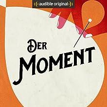 Der Moment (Original Podcast) Radio/TV von  Der Moment Gesprochen von: Christian Alt, Michael Bartlewski, Anna Bühler, Markus Otto Köbnik, Elisabeth Veh, Christoph Gurk
