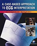 A Case-based Approach to ECG Interpretation, Nagell, Kaye D. and Nagell, Ron, 0323019684