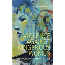 Violence Against Indigenous Women: Literature, Activism, Resistance (Indigenous Studies)