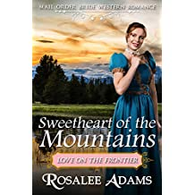 Mail Order Bride: Sweetheart of the Mountains: Sweet, Clean, Inspirational Western Historical Romance