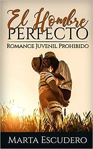 El Hombre Perfecto: Romance Juvenil Prohibido Novela de Romance Juvenil: Amazon.es: Marta Escudero: Libros