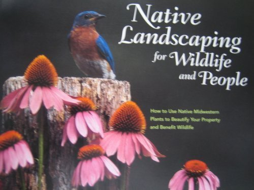 Native landscaping for wildlife and people: How to use native midwestern plants to beautify your property and benefit wildlife pdf