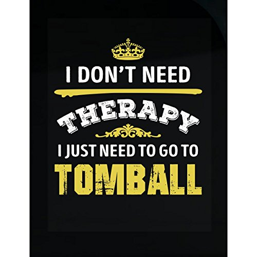 Inked Creatively Don't Need Therapy Need to Go to Tomball City Sticker -