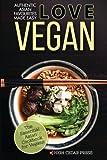 Vegan: The Essential Asian Cookbook for Vegans (Love Vegan) (Volume 3)