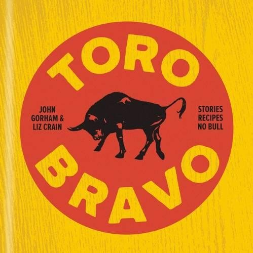 Toro Bravo: Stories. Recipes. No Bull. by Liz Crain, John Gorham