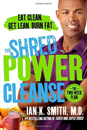 The Shred Power Cleanse: Eat Clean. Get Lean. Burn Fat. (Best Fruit To Eat To Burn Fat)