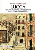Lucca. Memorie, vissuti e percorsi eccentrici alla scoperta del Genius Loci (Italian Edition)