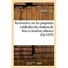 Recherches Sur Les Propriétés Médicales Du Charbon de Bois Et Résultats Obtenus