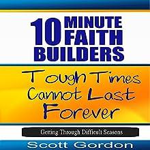 Tough Times Cannot Last Forever: Getting Through Difficult Seasons: 10 Minute Faith Builders | Livre audio Auteur(s) : Scott Gordon Narrateur(s) : Kimberly Hughey