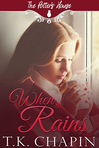 When It Rains: A Contemporary Christian Romance (The Potter's House Book 2) by [Chapin, T.K., Books, Potter's House]