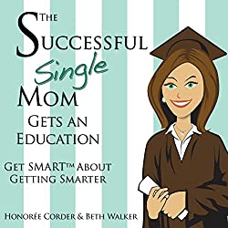 The Successful Single Mom Gets an Education: Get SMART About Getting Smarter