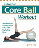 Exerciseball - Ultimate Core Ball Workout: Strengthening and Sculpting Exercises with Over 200 Step-by-Step Photos