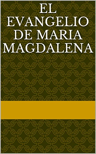 EL EVANGELIO DE MARIA MAGDALENA (Spanish Edition) (El Evangelio De Maria Magdalena)