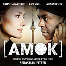 Amok: An Audible Original Drama Performance by Sebastian Fitzek Narrated by Natascha McElhone, Adrian Lester, Rafe Spall, Peter Firth, Brendan Coyle, Hugh Skinner