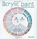 The Acrylic Paint Colour Wheel Book, John Barber, 1844484211