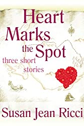 Heart Marks the Spot:  Three Short Stories