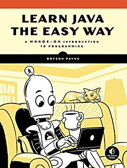 Learn Java the Easy Way : A Hands-On Introduction to Programming by [Payne, Bryson]