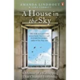 A House in the Sky: A Memoir of a Kidnapping That Changed Everything by Lindhout, Amanda, Corbett, Sara (2014) Paperback