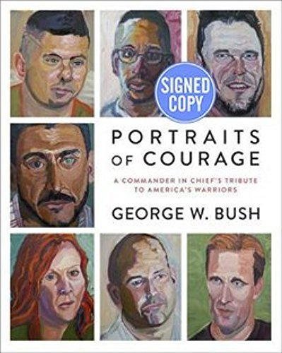 Portraits of Courage: A Commander in Chief's Tribute to America's Warriors SIGNED / AUTOGRAPHED by George W. Bush (SIGNED EDITION)