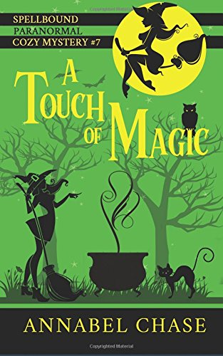 A Touch of Magic (Spellbound Paranormal Cozy Mystery) (Volume 7)