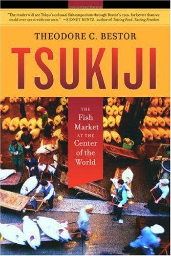 By Theodore C. Bestor - Tsukiji: The Fish Market at the Center of the World (6/13/04) ()