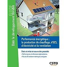 Performance énergétique : chauffage, ECS, photovoltaïque, ventilation : Choix et mise en oeuvre des procédés