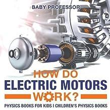 How Do Electric Motors Work? Physics Books for Kids | Children's Physics Books