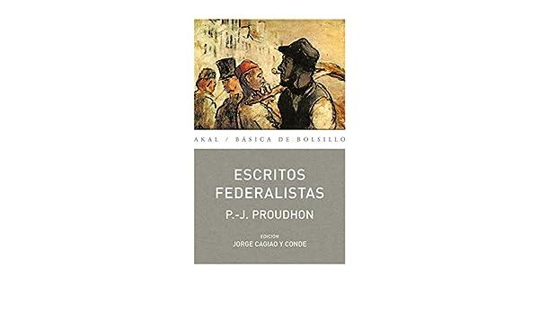 Escritos Federalistas (Spanish Edition): P.-J. Proudhon: 9788446028260: Amazon.com: Books